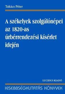 Takács Péter - A székelyek és szolgálónépei az 1820-as úrbérrendezési kísérlet idején