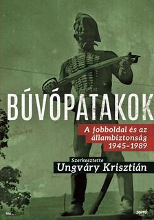 UNGVÁRY KRISZTIÁN - Búvópatakok - A jobboldal és az állambiztonság, 1945-1989