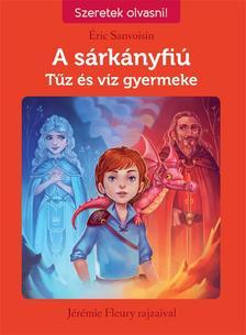 SANVOISIN, ÉRIC - A sárkányfiú 3. Tűz és víz gyermeke