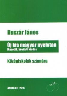 Huszár János - ÚJ KIS MAGYAR NYELVTAN - KÖZÉPISKOLÁK SZÁMÁRA