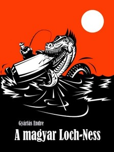 Gyárfás Endre - A magyar Loch-Ness [eKönyv: epub, mobi]