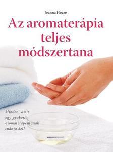 Joanna Hoare - Az aromaterápia teljes módszertana