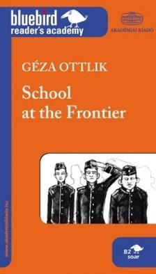 OTTLIK G�ZA - School at the Frontier - Iskola a hat�ron [eK�nyv: epub, mobi]