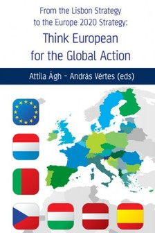 Andr�s V�rtes (eds) Attila �gh- - From the Lisbon Strategy to the Europe 2020 Strategy: Think European for the Global Action [eK�nyv: epub, mobi]