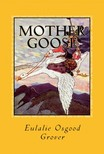 Frederick Richardson Eulalie Osgood Grover, - Mother Goose [eK�nyv: epub,  mobi]