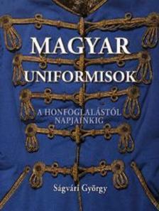 S�GV�RI GY�RGY - MAGYAR UNIFORMISOK A HONFOGLAL�ST�L NAPJAINKIG