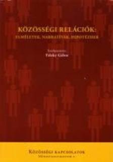 Feleky Gábor - Közösségi relációk: elméletek, narratívák, hipotézisek