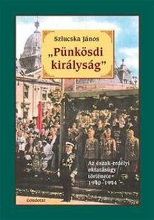 """Szlucska J�nos - """"P�nk�sdi kir�lys�g"""" - Az �szak-erd�lyi oktat�s�gy t�rt�nete 1940-1944"""