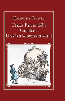 Karinthy Frigyes - UTAZ�S FAREMID�BA, CAPILLARIA, UTAZ�S A KOPONY�M K�R�L - Nemzeti K�nyvt�r 8.
