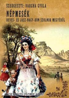 Vargha Gyula - Magyar népköltési gyűjtemény IX. kötet Heves- és Jász-Nagy-Kun Szolnok megyéből népmesék