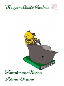 MAGYAR L�SZL� ANDR�S - Kom�rom - Kassa - R�ma - Fiume - 2 meg�ll�s t�rt�net [eK�nyv: epub, mobi]
