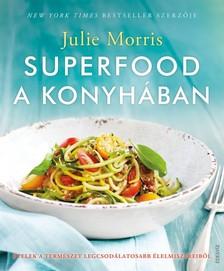 Julie Morris - Superfood a konyh�ban - �telek a term�szet legcsod�latosabb �lelmiszereib�l [eK�nyv: epub, mobi]