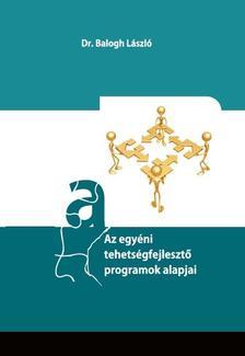 Dr. Balogh L�szl� - Az egy�ni tehets�gfejleszt� programok alapjai