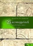 Kazinczy Ferenc - B�csmegyeynek �szve-szedett levelei,  B�csmegyeinek gy�trelmei [eK�nyv: epub,  mobi]