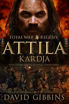 DAVID GIBBINS - Total War: Attila kardja - Isten ostora közeleg és a világ lángba borul
