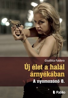 Fabbro Giuditta - Új élet a halál árnyékában - A nyomozónő 8. [eKönyv: epub, mobi]