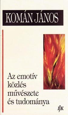 Komán János - Az emotív közlés művészete és tudománya