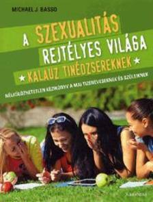 Basso Michael J. - A szexualit�s rejt�lyes vil�ga - Kalauz tin�dzsereknek