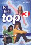 - TO THE TOP 3. STUDENT'S BOOK /ÁLT. ISK. FELSŐ TAGOZAT/