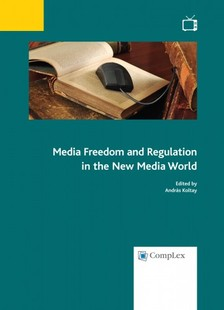 András (szerk.) Koltay - Media Freedom and Regulation in the New Media World [eKönyv: epub, mobi]