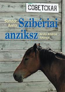 S�NDOR ANNA - ARAT� ANDR�S - SZIB�RIAI ANZIKSZ