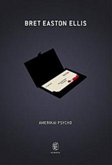 Bret Easton Ellis - AMERIKAI PSYCHO - ÚJ!