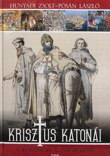 Hunyadi Zsolt - P�s�n L�szl� - Krisztus katon�i - A k�z�pkori lovagrendek