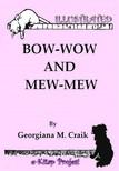 Georgiana M. Craik, Joseph C. Sindelar, Murat Ukray - Bow-Wow and Mew-Mew [eKönyv: epub,  mobi]