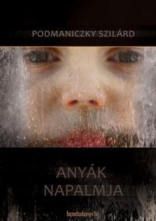 Podmaniczky Szil�rd - Any�k napalmja [eK�nyv: epub, mobi]