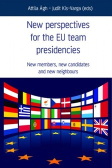 Judit Kis-Varga (eds) Attila �gh- - New Perspectives for the EU team presidencies [eK�nyv: epub, mobi]