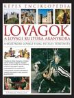 CHARLES PHILLIPS - LOVAGOK - A LOVAGI KULT�RA ARANYKORA - K�PES ENCIKLOP�DIA