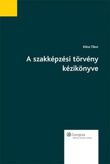 KLÉSZ TIBOR - A szakképzési törvény kézikönyve - magyarázat, háttér, kitekintő [eKönyv: epub, mobi]