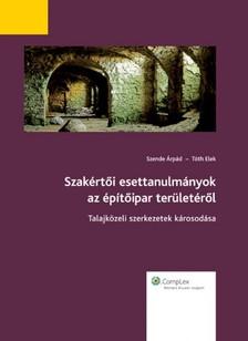 SZENDE ÁRPÁD / TÓTH ELEK - Szakértői esettanulmányok az építőipar területéről [eKönyv: pdf]
