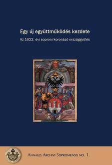 Dominkovits Péter - Katona Csaba szerk. - Egy új együttműködés kezdete - Az 1622. évi soproni koronázó országgyűlés