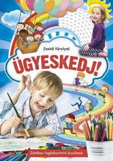 Szakál Károlyné - Ügyeskedj! - Játékos foglalkoztató