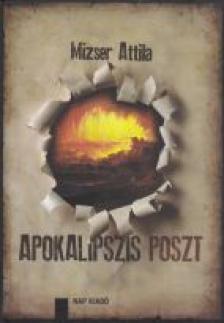 Mizser Attila - Apokalipszis poszt - Az apokaliptikus hagyomány a huszadik század második felének magyar prózairodalmában
