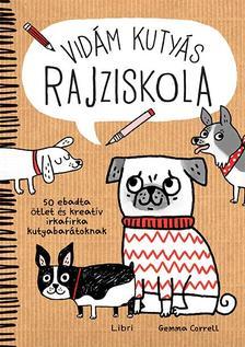 Gemma Correll - Vidám kutyás rajziskola - 50 ebadta ötlet és kreatív irkafirka kutyabarátoknak