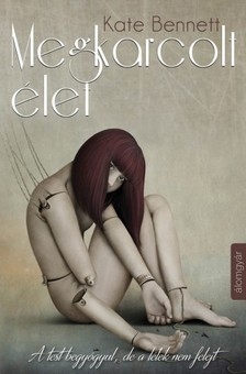 Kate Bennett - Megkarcolt élet - A test begyógyul, de a lélek nem felejt [eKönyv: epub, mobi]