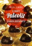 Mezei Elmira - A nagy paleolit csokol�d�k�nyv