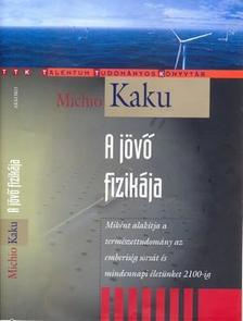 Michio Kaku - A j�v� fizik�ja