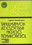 Ligetiné Verebély Anna - Tanulmányok az esztétikai nevelés témaköréből [antikvár]