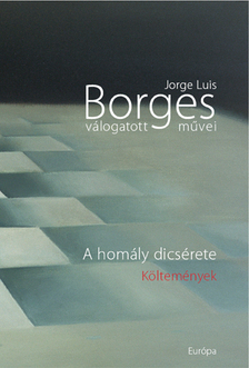 Jorge Luis Borges - JORGE LUIS BORGES VÁLOGATOTT MŰVEI V. - A HOMÁLY DICSÉRETE