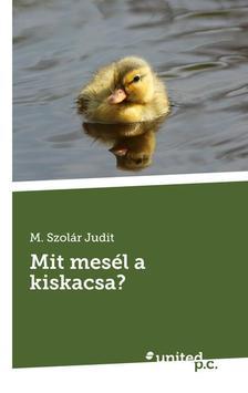 M. Szolár Judit - Mit mesél a kiskacsa?