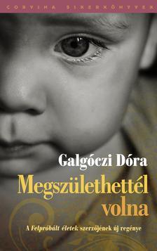 Galgóczi Dóra - Megszülethettél volna