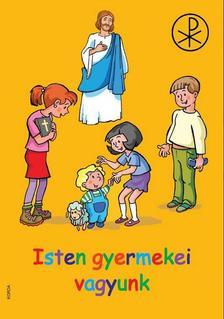 Orfi Mária - Isten gyermekei vagyunk - átdolgozott kiadás Keresztény alapismeretek RD-0016