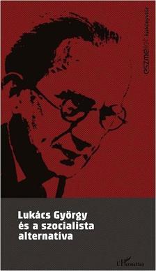 Szerk.: Krausz Tamá - Lukács György és szocialista alternatíva - Tanulmányok és dokumentumok