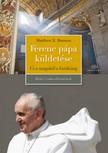 Bunson Matthew E. - Ferenc pápa küldetése - Út a tangótól a Vatikánig [eKönyv: epub,  mobi]