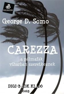 Somo George D. - Carezza, avagy a p�lm�k viharban szeretkeznek [eK�nyv: epub, mobi]