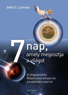 John C. Lennox - 7 nap, amely megosztja a világot - A világ kezdete Mózes első könyve és a tudomány szerint