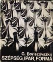 Boriszovszkij, Georgij - Szépség,  ipar,  forma [antikvár]